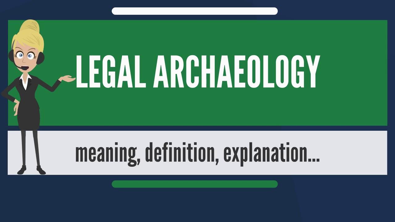 Legal Archaeology